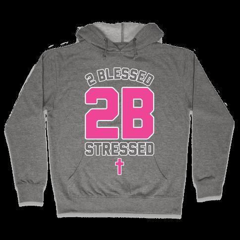 2 Blessed 2B Stressed Hooded Sweatshirt