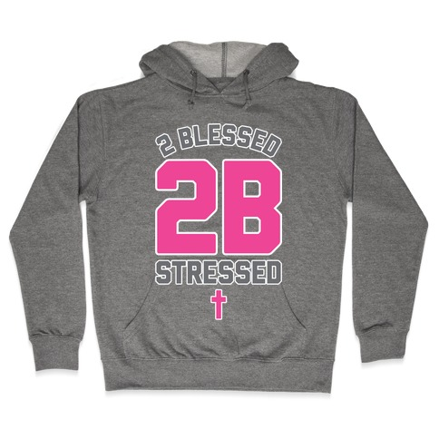 2 Blessed 2B Stressed Hooded Sweatshirt