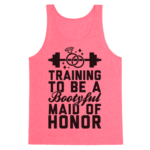 Training To Be A Bootyful Maid Of Honor Tank Top