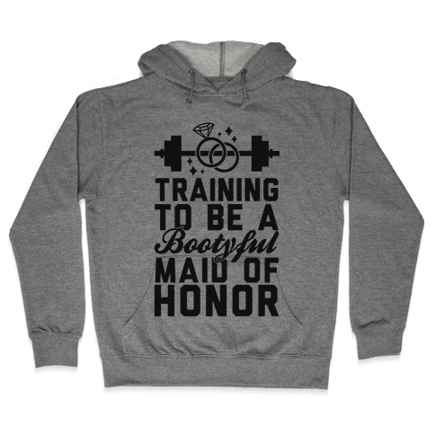 Training To Be A Bootyful Maid Of Honor Hooded Sweatshirt