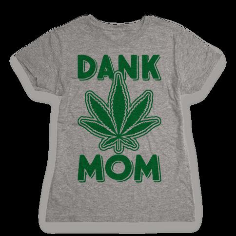 Dank Mom Womens T-Shirt