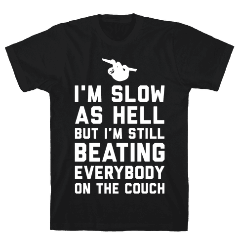 I'm Slow As Hell Mens T-Shirt