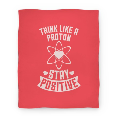 Think Like A Proton (Stay Positive) Blanket Blanket