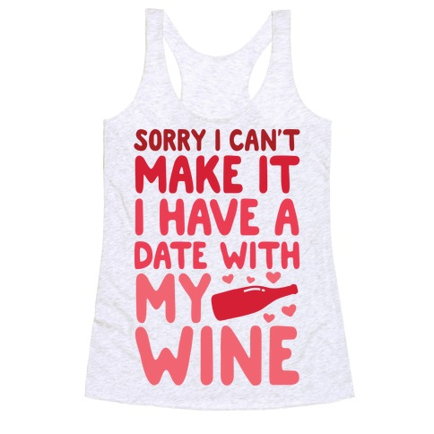 Sorry I Can't Make It, I Have A Date With My Wine Racerback Tank Top