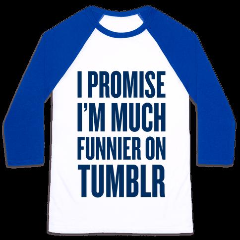 I'm Much Funnier On Tumblr Baseball Tee