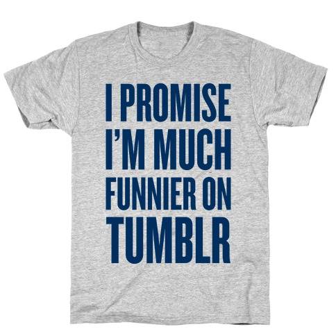 I'm Much Funnier On Tumblr T-Shirt