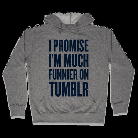 I'm Much Funnier On Tumblr Hooded Sweatshirt