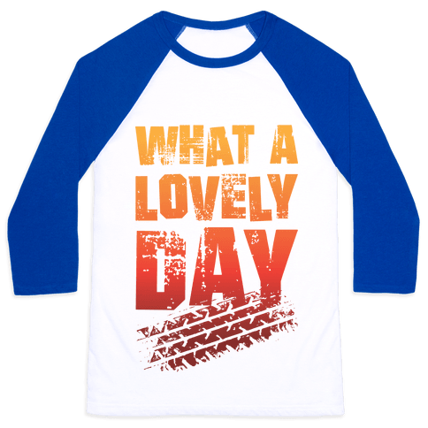 What A Lovely Day Baseball Tee