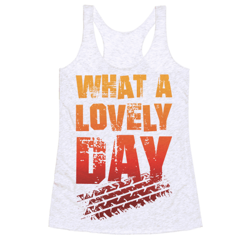 What A Lovely Day Racerback Tank Top
