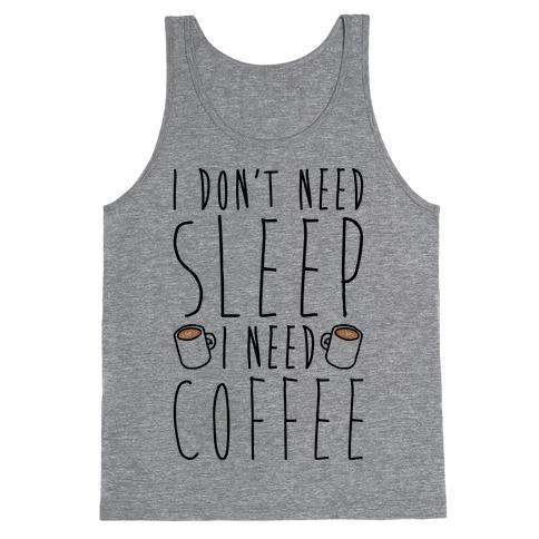 I Don't Need Sleep I Need Coffee Tank Top