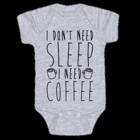I Don't Need Sleep I Need Coffee Baby Onesy