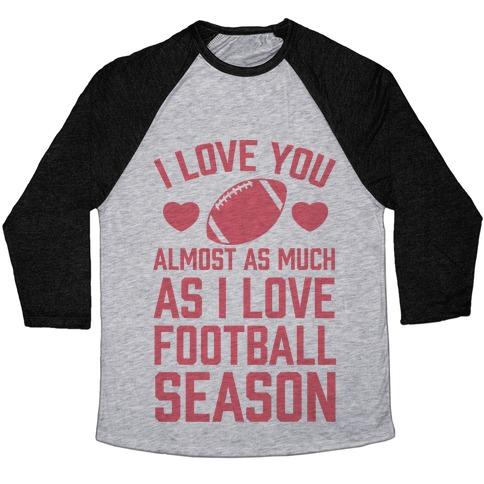 I Love You Almost As Much As I Love Football Season Baseball Tee
