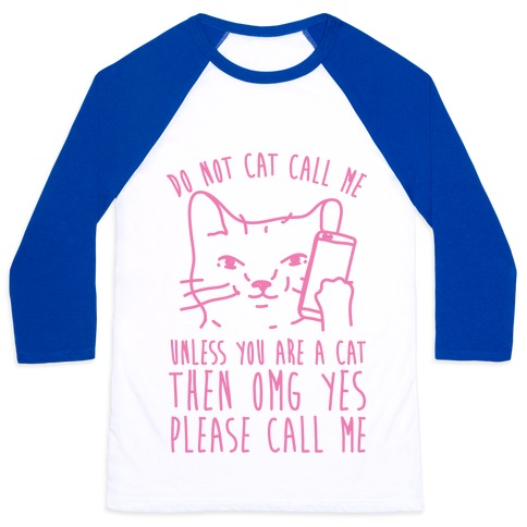 Do Not Cat Call Me Unless You Are A Cat Baseball Tee