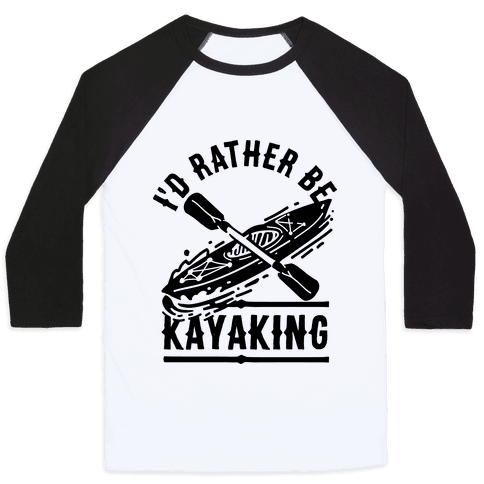 I'd Rather Be Kayaking Baseball Tee