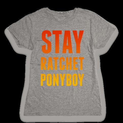 Stay Ratchet Ponyboy Womens T-Shirt