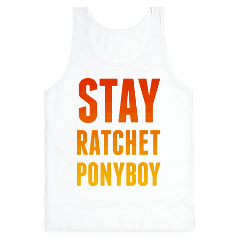 Stay Ratchet Ponyboy Tank Top