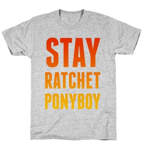Stay Ratchet Ponyboy T-Shirt