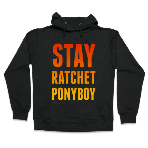 Stay Ratchet Ponyboy Hooded Sweatshirt