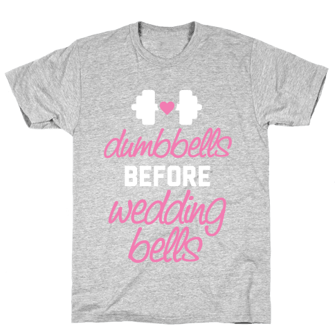 Dumbbells Before Wedding Bells Mens T-Shirt