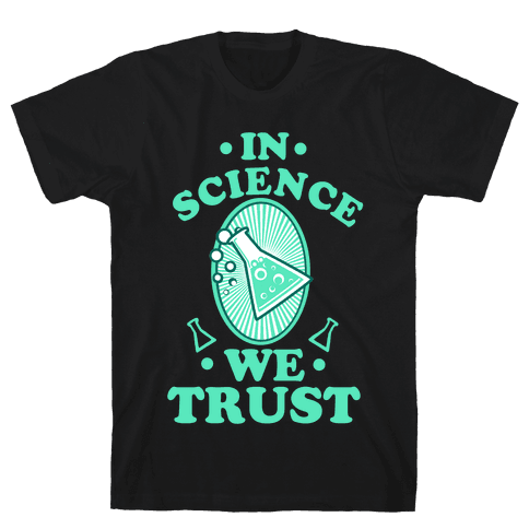 In Science We Trust Mens T-Shirt
