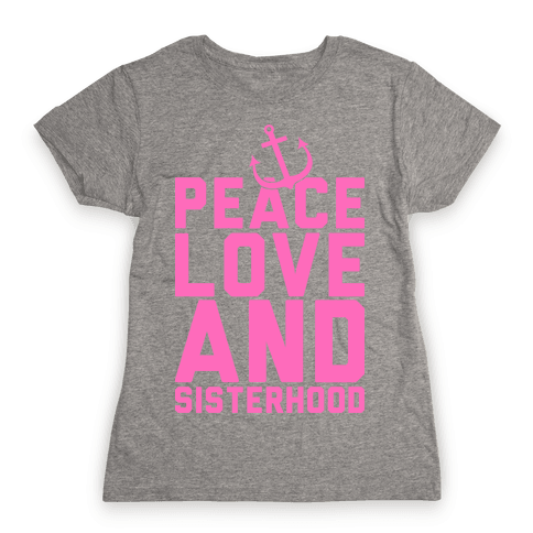 Peace Love And Sisterhood Womens T-Shirt