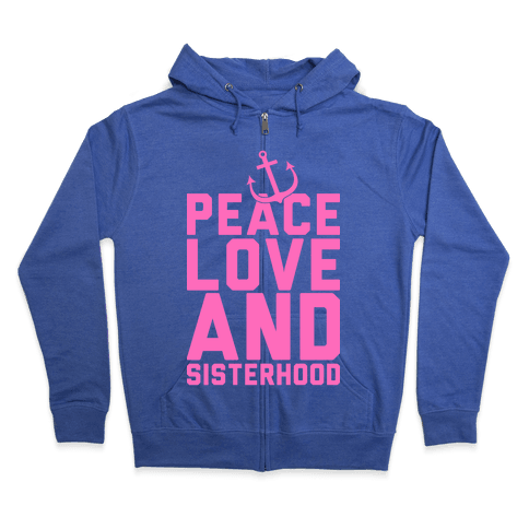 Peace Love And Sisterhood Zip Hoodie