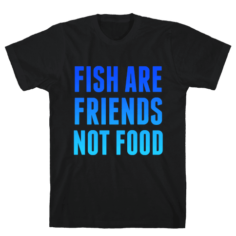 Fish Are Friends (Not Food) Mens T-Shirt