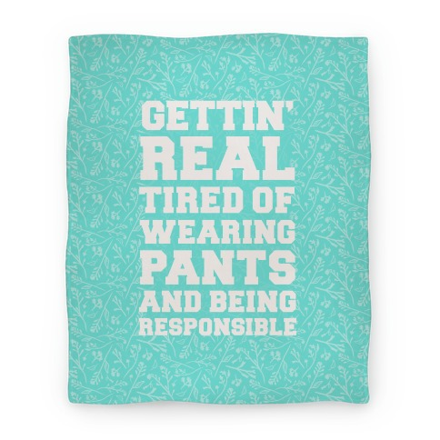 Gettin' Real Tired of Wearing Pants and Being Responsible Blanket