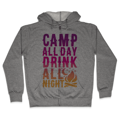 Camp All Day Drink All Night Zip Hoodie
