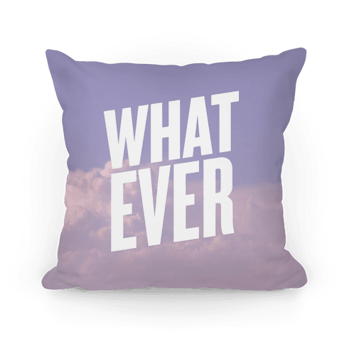 Whatever Pillow Pillow