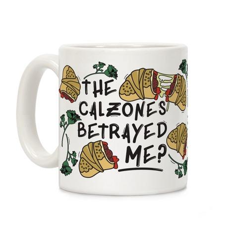 The Calzones Betrayed Me Coffee Mug
