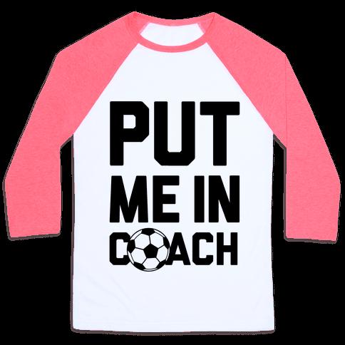 Put Me In Coach (Soccer) Baseball Tee