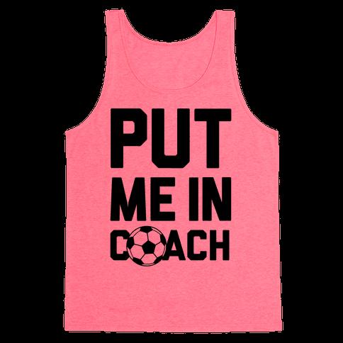 Put Me In Coach (Soccer) Tank Top