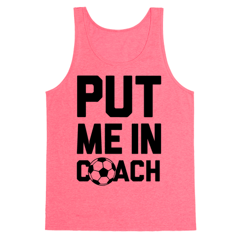 Put Me In Coach (Soccer) Tank Top