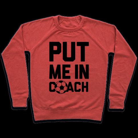 Put Me In Coach (Soccer) Pullover