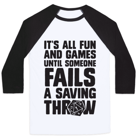 It's All Fun And Games Until Someone Fails A Saving Throw Baseball Tee