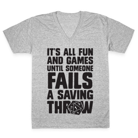 It's All Fun And Games Until Someone Fails A Saving Throw V-Neck Tee Shirt