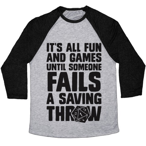 4ac225af It's All Fun And Games Until Someone Fails A Saving Throw Baseball Tee |  LookHUMAN