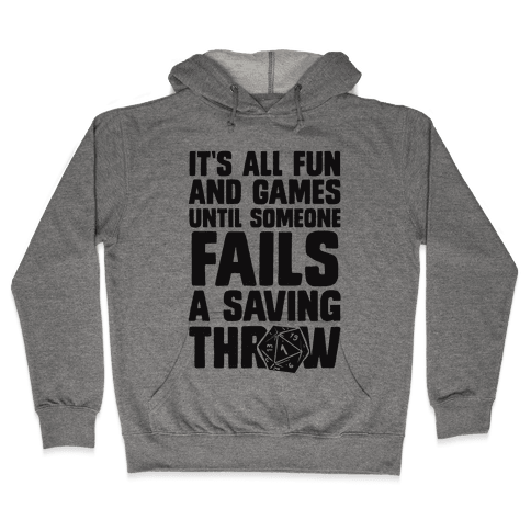 It's All Fun And Games Until Someone Fails A Saving Throw Hooded Sweatshirt