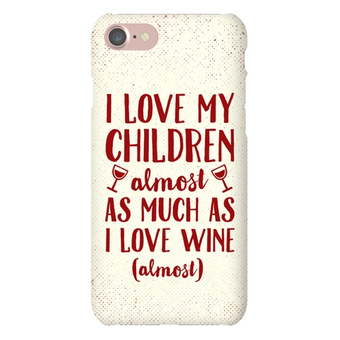 I Love My Children Almost As Much As I Love Wine (Almost) Phone Case