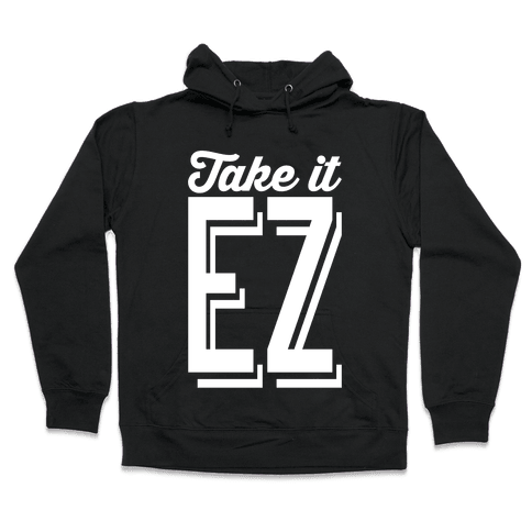 Take It EZ Hooded Sweatshirt
