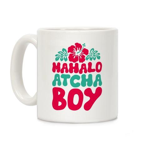 Mahalo Atcha Boy Coffee Mug