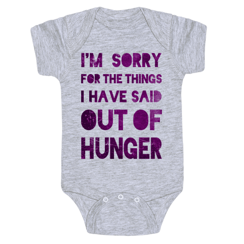 I'm Sorry for the Things I Have Said Out of Hunger Baby Onesy