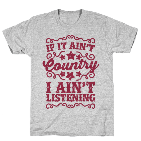 If it Ain't Country, I Ain't Listening Mens T-Shirt
