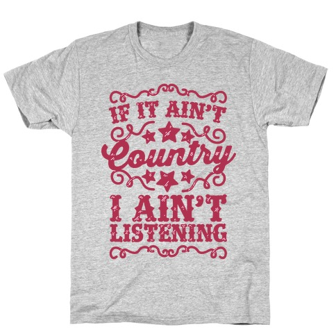 If it Ain't Country, I Ain't Listening T-Shirt