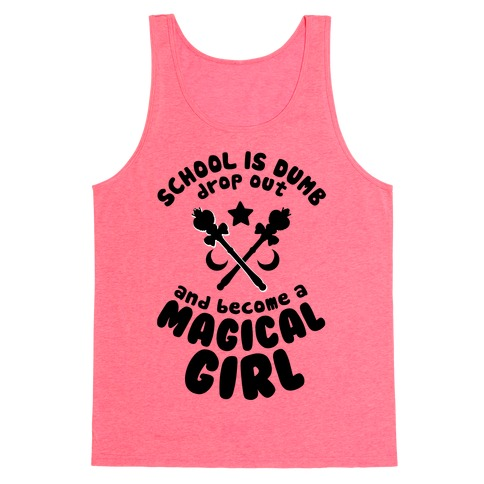 School is Dumb Drop Out and Become A Magical Girl Tank Top