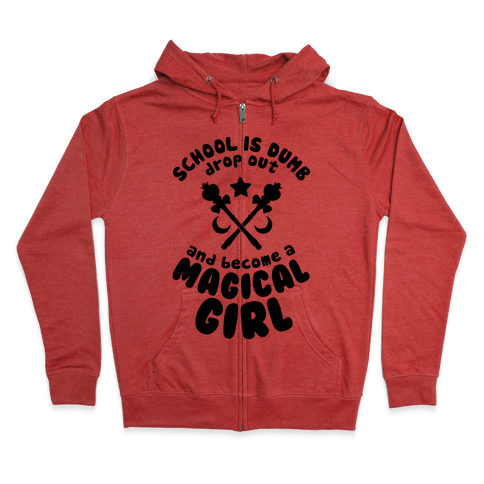 School is Dumb Drop Out and Become A Magical Girl Zip Hoodie