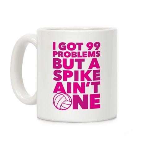 99 Problems But A Spike Ain't One Coffee Mug