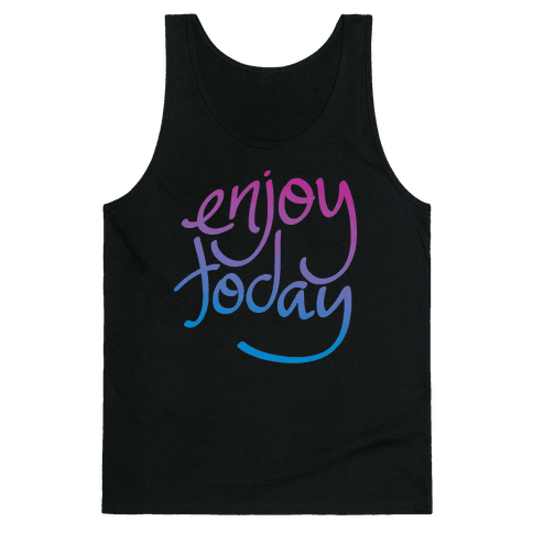 Enjoy Today Tank Top