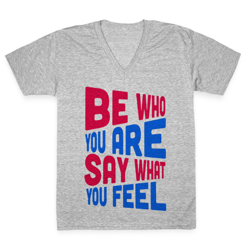 Be Who You Are.  V-Neck Tee Shirt